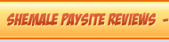 Shemale Paysite Reviews